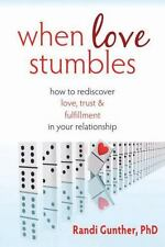 When Love Stumbles : How to Rediscover Love, Trust, and Fulfillment in Your...