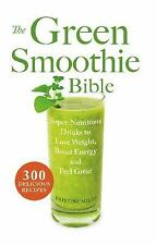 The Green Smoothie Bible : 300 Delicious Recipes by Kristine Miles