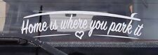HOME IS WHERE YOU PARK IT HEART Campervan/Surf/Caravan/Window/Bumper Sticker