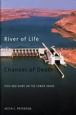 River of Life, Channel of Death : Fish and Dams on the Lower Snake by Keith C. …