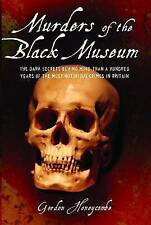 Murders of the Black Museum 1875-1975: The Dark Secrets Behind a Hundred...