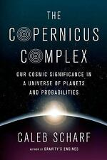 The Copernicus Complex : Our Cosmic Significance in a Universe of Planets and...