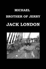 Michael, Brother of Jerry by Jack London: Publication Date: 1917 by London, Jack
