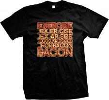Exercise Ex er Cise Ex Ar Sides Eggs Are Sides for Bacon BACON  Mens T-shirt