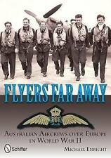 Flyers Far Away: Australian Aircrews Over Europe in World War II.Michael Enright