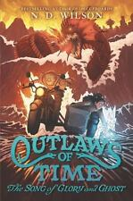 Outlaws of Time: The Song of Glory and Ghost 2 by N. D. Wilson (2017, Hardcover)