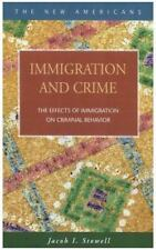 Immigration and Crime:  The Effects of Immigration on Criminal Behavior The New