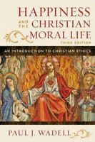 Happiness and the Christian Moral Life An Introduction to Chris... 9781442255173