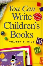 You Can Write Childrens Books by Tracey E. Dils