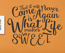 That It Will Never Come Again Is What Makes Life Sweet Wall Art Vinyl Decal A60B