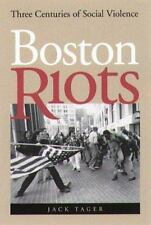Boston Riots: Three Centuries of Social Violence by Tager, Jack