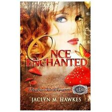 Once Enchanted a Love Story by Jaclyn M. Hawkes (2013, Paperback)