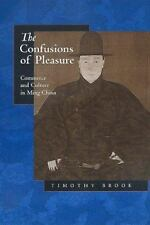 The Confusions of Pleasure : Commerce and Culture in Ming China by Timothy Broo…