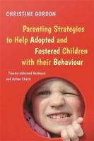 Parenting Strategies to Help Adopted and Fostered Children with Their