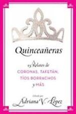 NEW - Quinceaneras: 15 Relatos de Coronas, Tafetan, Tios Borrachos y Mas
