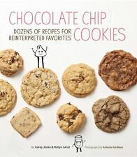 Chocolate Chip Cookies: Dozens of Recipes for Reinterpreted Favorites Jones, Car