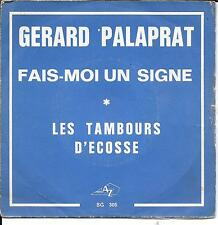 """45 TOURS / 7"""" SINGLE--GERARD PALAPRAT--FAIS MOI UN SIGNE / LES TAMBOURS D'ECOSSE"""