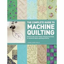 The Complete Guide to Machine Quilting: How to Use Your Home Sewing Machine t…