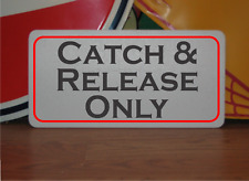 CATCH & RELEASE ONLY Metal Sign