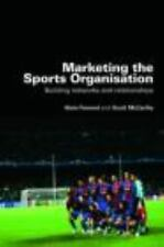 Marketing the Sports Organisation : Building Networks and Relationships by...