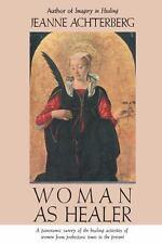 Woman as Healer: By Achterberg, Jeanne