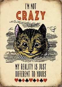 I'm Not Crazy, My Reality Is Different Alice In Wonderland Small Steel Sign