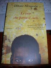 LE COSE CHE PORTA IL CIELO DINAW MENGESTU piemme 1^ediz 2008 brossurato con sovr