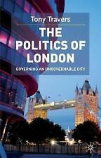 The Politics of London: Governing an Ungovernable City (Government Beyond the C