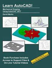 Learn AutoCAD! : Mechanical Drawing Using AutoCAD(r) 2017: By Martin, David