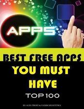 Best Free Apps You Must Have Top 100 by Alex Trost and Vadim Kravetsky (2013,...