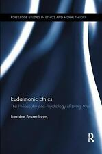 Eudaimonic Ethics : The Philosophy and Psychology of Living Well by Lorraine...