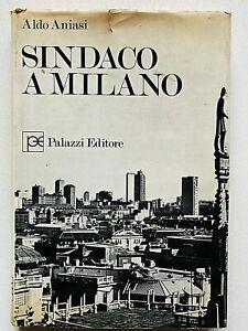 Aldo Aniasi Sindaco a Milano Autografato Palazzi Editore 1970 prima edizione