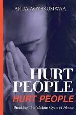 Hurt People Hurt People: Breaking the Vicious Cycle of Abuse by Agyekumwaa, Akua