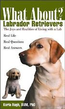 What About Labrador Retrievers: The Joy and Realities of Living with a Lab by R