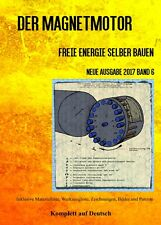 Magnetmotor - Freie Energie selber bauen Band 6 Taschenbuch Ausgabe 2017 + Bonus