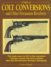 A Study of Colt Conversions and Other Percussion Revolvers by McDowell, R. Br…