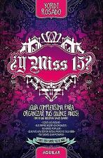 Y Miss 15?: Guia Completisima para los Quince Anos! Spanish Edition)