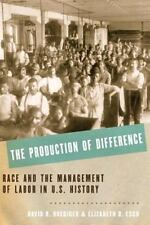 The Production of Difference : Race and the Management of Labor in U. S....