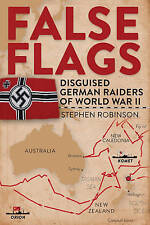 False Flags: Disguised German Raiders of World War II by Stephen Robinson (Hardback, 2016)