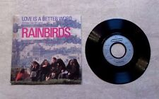 "VINYL 45T SP/ RAINBIRDS ""LOVE IS A BETTER WORLD (WHITE CITY OF LIGHTS)"" PROMO"