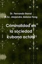 Criminalidad en la Sociedad Cubana Actual by M. Sc Alejandro Aldana Fong and...