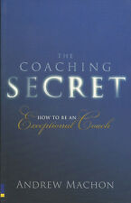 The Coaching Secret - How to be an exceptional coach von Andrew Machon
