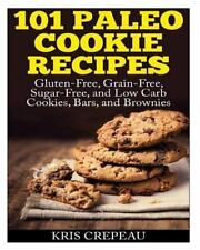 101 Paleo Cookie Recipes : Gluten-Free, Grain-Free, Sugar-Free, and Low Carb...