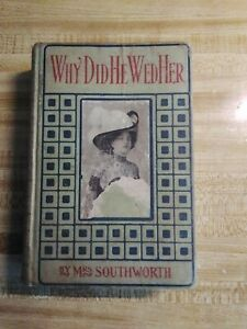 Vintage Hardback Why Did He Wed Her  Novel by Mrs. E. D. E. N Southworth  RARE