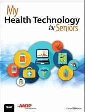 My...: My Health Technology for Seniors : Take Charge of Your Health Through...