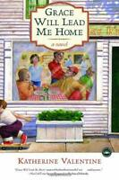 Grace Will Lead Me Home : A Novel by Valentine, Katherine-ExLibrary