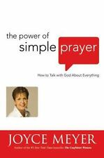 The Power of Simple Prayer: How to Talk with God about Everything, Joyce Meyer,