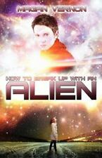 How to Break up with an Alien : My Alien Romance #2 by Magan Vernon (2012,...
