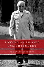 Toward an Islamic Enlightenment : The Gülen Movement by M. Hakan Yavuz (2013,...