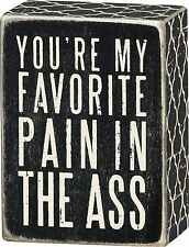 """YOU'RE MY FAVORITE PAIN IN THE ASS Wooden Box Sign 3"""" x 4"""", Primitives by Kathy"""